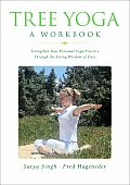 Tree Yoga A Workbook Strengthen Your Personal Yoga Practice Through the Living Wisdom of Trees