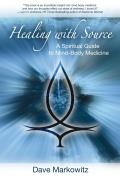 Healing with Source A Spiritual Guide to Mind Body Medicine