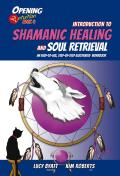 Introduction to Shamanic Healing & Soul Retrieval An Easy To Use Step By Step Illustrated Guidebook
