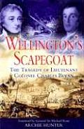 Wellington's Scapegoat: The Tragedy of Lieutenant-Colonel Charles Bevan