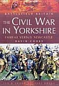 Civil War in Yorkshire Fairfax Versus Newcastle