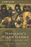 Napoleon's Polish Gamble: Eylau and Friedland 1807