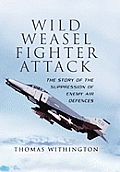 Wild Weasel Fighter Attack The Story of the Suppression of Enemy Air Defences