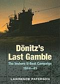Donitzs Last Gamble the Inshore U Boat Campaign 1944 45