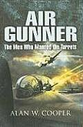 Air Gunner: The Men Who Manned the Turrets