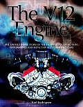 V12 Engine The Untold Inside Story of the Technology Evolution Performance & Impact of All V12 Engined Cars