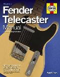 Fender Telecaster Manual: How To Buy, Maintain and Set Up the World's