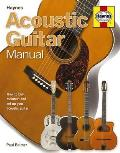 Acoustic Guitar Manual: How to Buy, Maintain and Set Up Your Acoustic Guitar. Paul Balmer