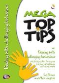 Mega Top Tips on Dealing With Challenging Behaviour: Practical Pointers for Anyone Working With Children and Young People