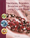 Necklaces Bracelets Brooches & Rings Using Crystal Beads Exquisite Jewellery to Make for Yourself