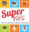 Super Pops: Cake Pops, Cookie Pops, Meringue Pops, Toffee Pops & More...