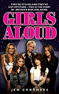 Girls Aloud: They're Stylish and They've Got Attitude: This Is the Story of Britian's Best Girl Band