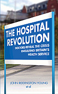 The Hospital Revolution: Doctors Reveal the Crisis Engulfing Britain's Health Service