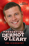 Presenting Dermot O'Leary: The Unauthorised Biography