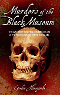 Murders of the Black Museum, 1875-1975: The Dark Secrets Behind More Than a Hundred Years of the Most Notorious Crimes in England
