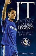 JT: Captain, Leader, Legend: The Biography of John Terry