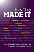 How They Made It: Inspirational Stories of How Others Succeeded in Their Dream Job - And How You Can Too