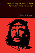 Jesus in an Age of Neoliberalism Quests Scholarship & Ideology
