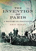 Invention of Paris A History Told In Footsteps