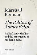 The Politics of Authenticity: Radical Individualism and the Emergence of Modern Society