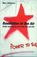 Revolution in the Air Sixties Radicals Turn to Lenin Mao & Che