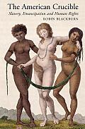American Crucible Slavery Emancipation & Human Rights