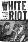 White Riot Punk Rock & the Politics of Race