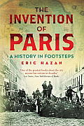 Invention of Paris A History in Footsteps