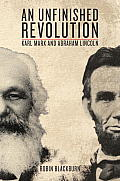 Unfinished Revolution Karl Marx & Abraham Lincoln