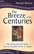 Breeze of the Centuries: Introducing Great Theologians - From the Apostolic Fathers To Aquinas