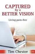 Captured By a Better Vision: Living Porn-free