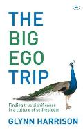Big Ego Trip: Finding True Significance in a Culture of Self-esteem