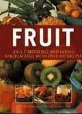 Fruit An A Z Reference & Cooks Kitchen Bible with Over 100 Recipes