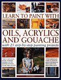 Learn to Paint with Oils, Acrylics and Gouache