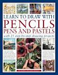 Learn to Draw with Pencils Pens & Pastels With 25 Step By Step Projects