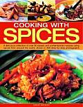 Cooking with Spices: A Delicious Collection of Over 90 Classic and Contemporary Recipes Using Spices from Around the World, Shown Step by S
