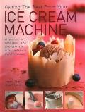 Getting the Best From Your Ice Cream Machine: All You Need To Know About Using Your Ice-cream Maker, With More Than 150 Recipes