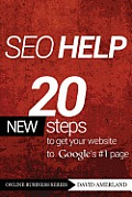 Seo Help: 20 New Search Engine Optimization Steps to Get Your Website to Google's #1 Page