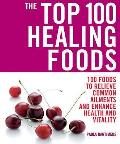 Top 100 Healing Foods: 100 Recipes To Treat Common Ailments Easily and Effectively