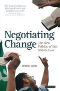 Negotiating Change The New Politics of the Middle East
