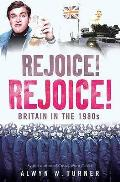 Rejoice, Rejoice!: Britain in the 1980S