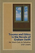 Trauma and Ethics in the Novels of Graham Swift
