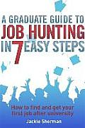 Graduate Guide To Job Hunting in Seven Easy Steps: How To Find Your First Job After University