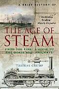 Brief History of the Age of Steam The Power That Drove the Industrial Revolution