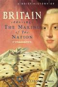 A Brief History of Britainmaking of the Nation: 1660-1851 V. 3