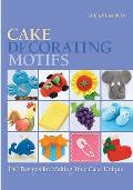 Cake Decorating Motifs: 150 Designs for Making Your Cake Unique