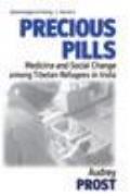 Precious Pills Medicine & Social Change among Tibetan Refugees in India
