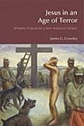 Jesus in an Age of Terror Scholarly Projects for a New American Century
