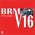 BRM V16 How Britains Auto Makers Built a Grand Prix Car to Beat the World