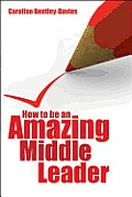 How to Be an Amazing Middle Leader. Caroline Bentley-Davis